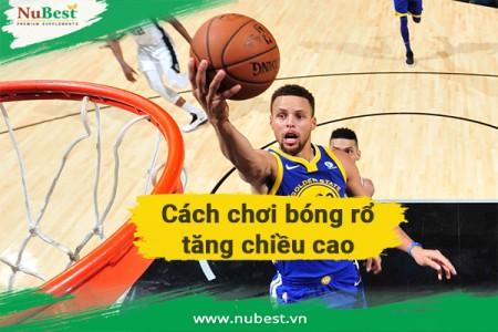 Cách chơi bóng rổ tăng chiều cao cho tuổi dậy thì